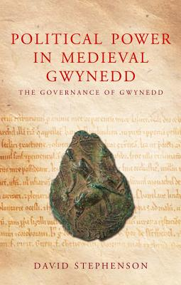 Image for Political Power in Medieval Gwynedd: Governance and the Welsh Princes (Studies in Welsh History)