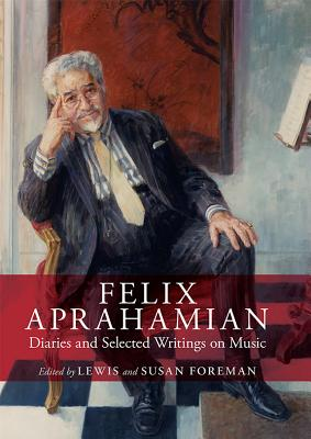 Felix Aprahamian: Diaries and Selected Writings on Music