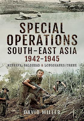 Image for Special Forces Operations in South-East Asia 1941 - 1945: Minerva, Baldhead and Longshanks/Creek