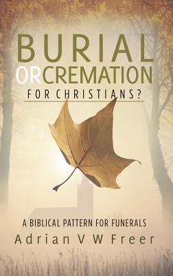 Image for Burial or Cremation for Christians: The Biblical Pattern for Funerals