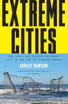 Image for Extreme Cities: The Peril and Promise of Urban Life in the Age of Climate Change