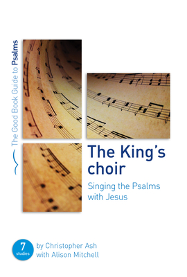 Image for The King's Choir: Singing the Psalms with Jesus (Good Book Guides)
