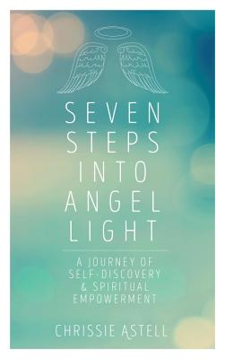 Image for Seven Steps into Angel Light: A Journey of Self-Discovery and Spiritual Empowerment