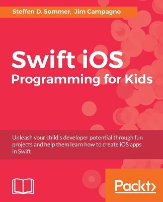 Swift 3 Programming for Kids, Sommer, Steffen D.; Campagno, Jim