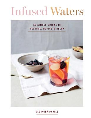 Image for INFUSED WATERS: 50 Simple Drinks to Restore, Reviv