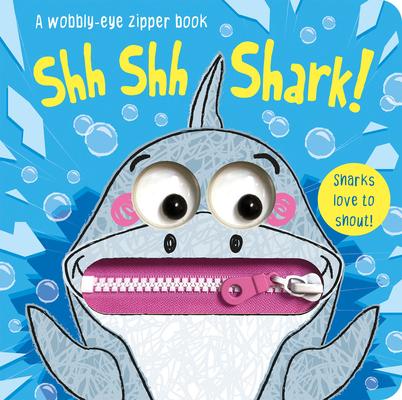 Image for SHH SHH SHARK!: A WOBBLY-EYE ZIPPER BOOK