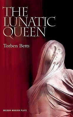The Lunatic Queen (Oberon Modern Plays), Betts, Torben