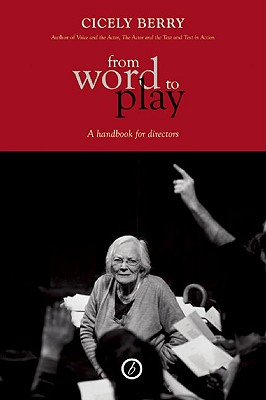 From Word To Play: A Textual Handbook for Actors and Directors, Berry, Cicely