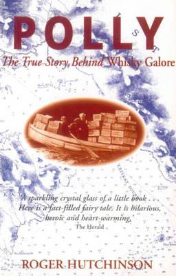 Polly: The True Story Behind Whisky Galore, Hutchinson, Roger