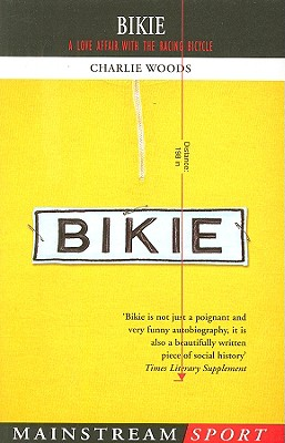 Bikie: A Love Affair With the Racing Bicycle, Woods, Charlie