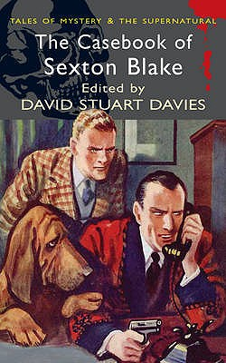 The Casebook of Sexton Blake: Tales of Mystery and the Supernatural, Davies, David Stuart