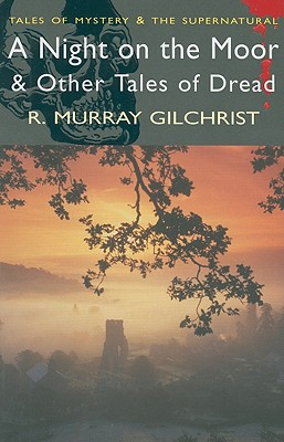 A Night on the Moor and Other Tales of Dread, R Murray Gilchrist