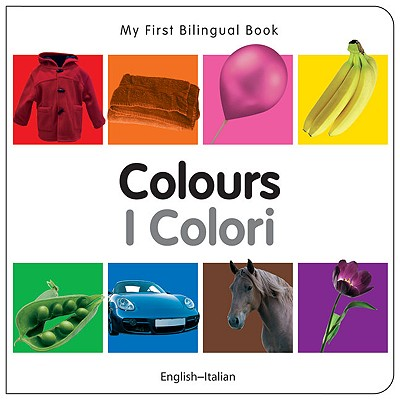 My First Bilingual Book�Colours (English�Italian) (Italian and English Edition), Milet Publishing
