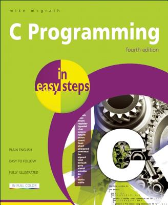 C Programming in Easy Steps, Mike McGrath