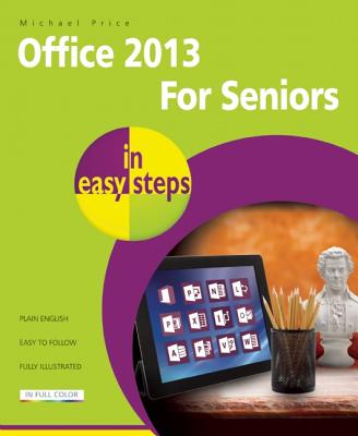 Office 2013 for Seniors in Easy Steps, Price, Michael