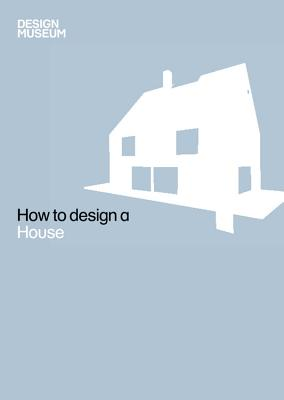 Image for How To Design a House (Design Museum How to)