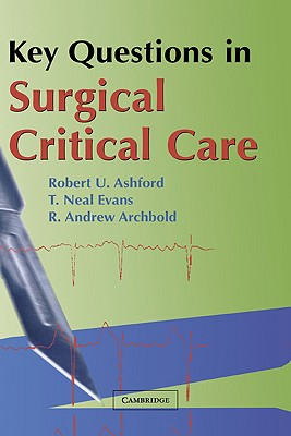 Key Questions in Surgical Critical Care, Ashford, Robert U.; Evans, T. Neal; Archbold, R. Andrew