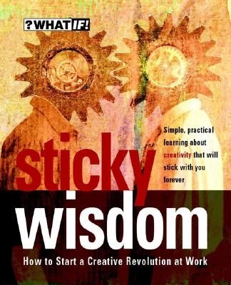 Image for Sticky Wisdom: How to Start a Creative Revolution at Work