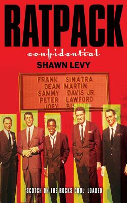 Image for Rat Pack Confidential : Frank, Dean, Sammy, Peter, Joey & the Last great Showbiz Party