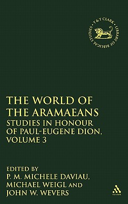 003: The World of the Aramaeans, Volume 3: Studies in Honour of Paul-Eug�ne Dion, Volume 3 (The Library of Hebrew Bible/Old Testament Studies)