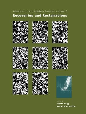 Image for Recoveries and Reclamations: Advances in Art & Urban Futures Vol. 2 (Advances in Art & Urban Futures S.)