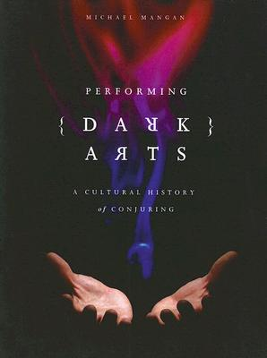 Image for Performing Dark Arts: A Cultural History of Conjuring (Theatre and Consciousness)