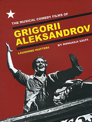 Image for The Musical Comedy Films of Grigorii Aleksandrov: Laughing Matters