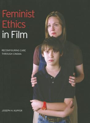 Image for Feminist Ethics in Film: Reconfiguring Care through Cinema