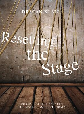 Image for Resetting the Stage: Public Theatre between the Market and Democracy