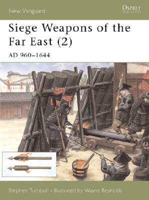 Siege Weapons of the Far East Volume 2 AD 960-1644, Turnbull, S