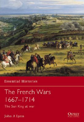The French Wars 1667–1714: The Sun King at war, John A Lynn