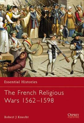 The French Religious Wars 1562–1598, Robert Jean Knecht