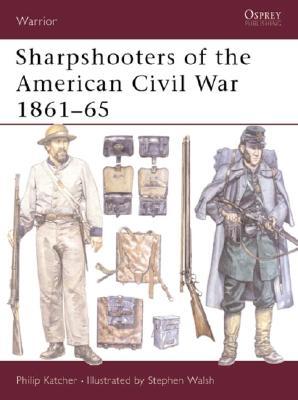Sharpshooters of the American Civil War 1861?65 (Warrior), Katcher, Philip
