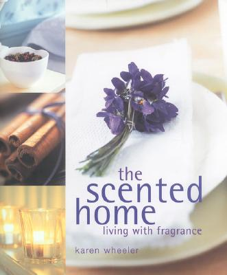 Image for The Scented Home: Living with Frangrance