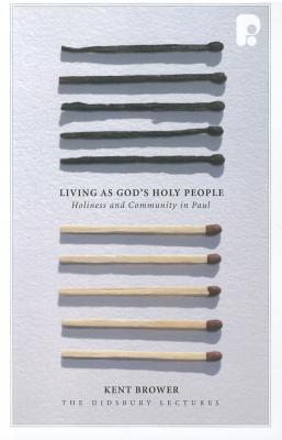 Living as God's Holy People: Holiness and Community in Paul (Didsbury Lectures), Brower, Kent