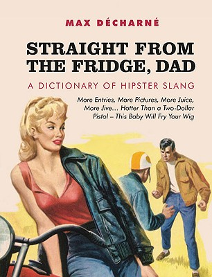 Image for Straight from the Fridge, Dad: A Dictionary of Hipster Slang