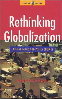 Rethinking Globalization: Critical Issues and Policy Choices (Global Issues Series), Khor, Martin