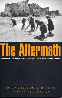 The Aftermath: Women in Post-Conflict Transformation, Meintjes, Sheila; Pillay, Anu; Turshen, Meredeth