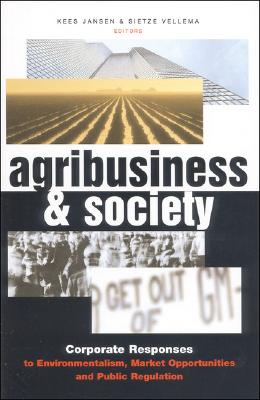 Image for Agribusiness and Society: Corporate Responses to Environmentalism, Market Opportunities and Public Regulation