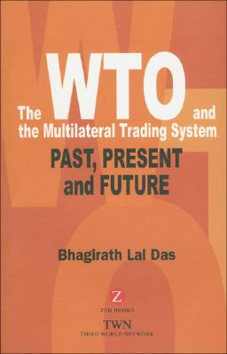 The WTO and the Multilateral Trading System: Past, Present and Future, Das, Bhagirath L.