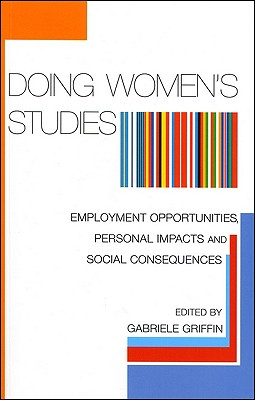 Image for Doing Women's Studies: Employment Opportunities, Personal Impacts and Social Consequences