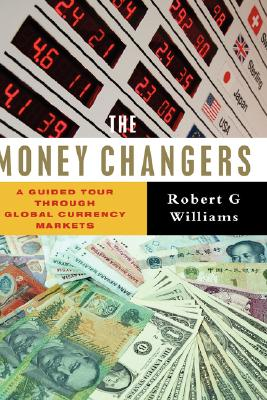 Image for The Money Changers: A Guided Tour Through Global Currency Markets