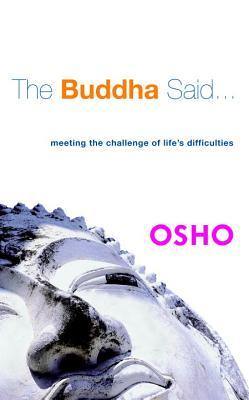 The Buddha Said...: Meeting the Challenge of Life's Difficulties, Osho