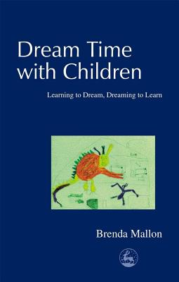 Image for Dream Time with Children: Learning to Dream, Dreaming to Learn