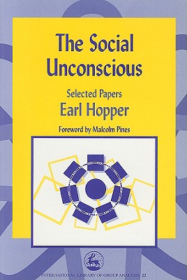 The Social Unconscious: Selected Papers (International Library of Group Analysis), Hopper, Earl