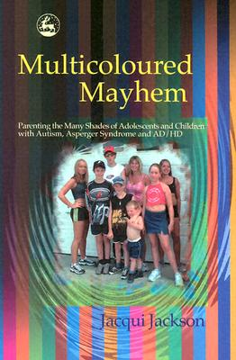 Image for Multicoloured Mayhem: Parenting the Many Shades of Adolescents and Children With Autism, Asperger Syndrome and Ad/Hd
