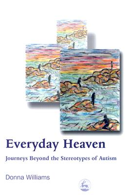Image for Everyday Heaven: Journeys Beyond the Stereotypes of Autism