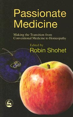 Image for Passionate Medicine: Making The Transition From Conventional Medicine To Homeopathy