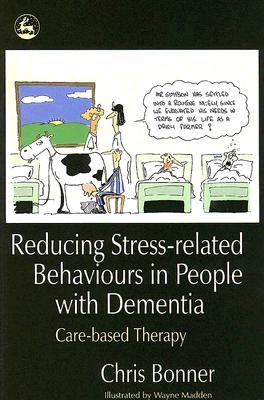 Image for Reducing Stress-related Behaviours in People with Dementia: Care-based Therapy