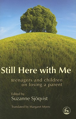 Image for Still Here with Me: Teenagers and Children on Losing a Parent